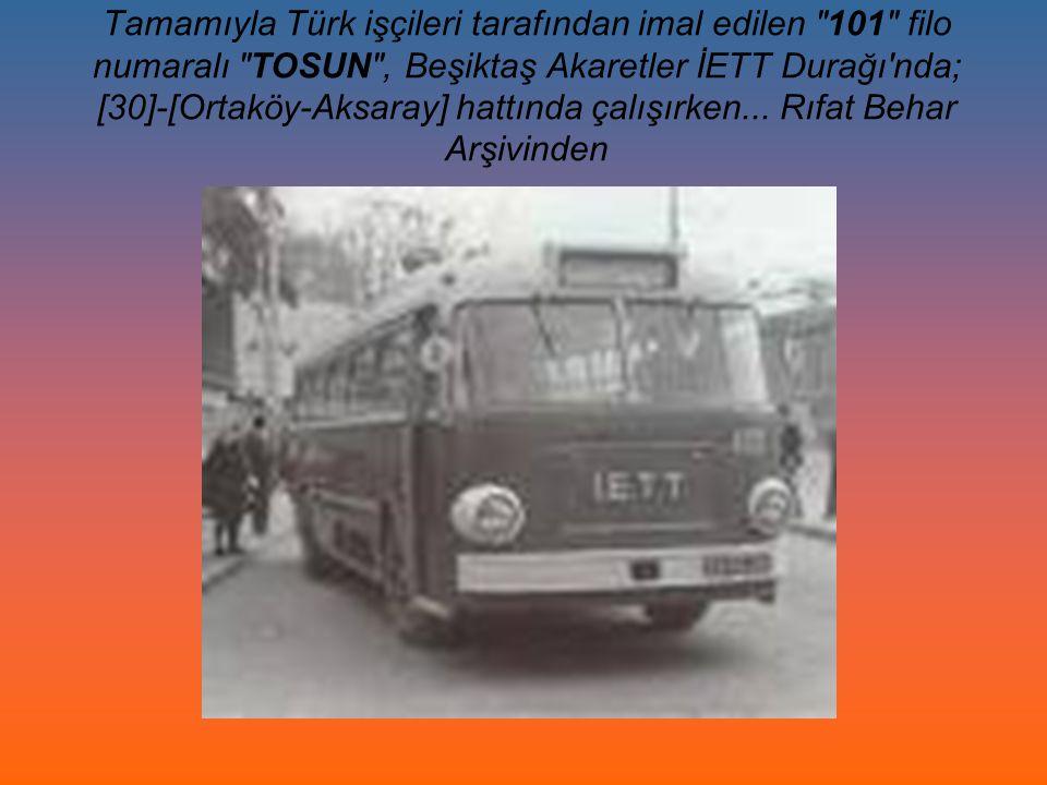 Tamamıyla Türk işçileri tarafından imal edilen 101 filo numaralı TOSUN , Beşiktaş Akaretler İETT Durağı nda; [30]-[Ortaköy-Aksaray] hattında çalışırken...
